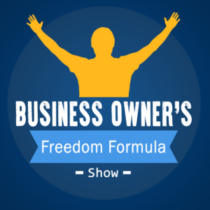 Business Owners Freedom Formula Podcast